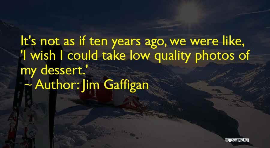 Take Photos Quotes By Jim Gaffigan