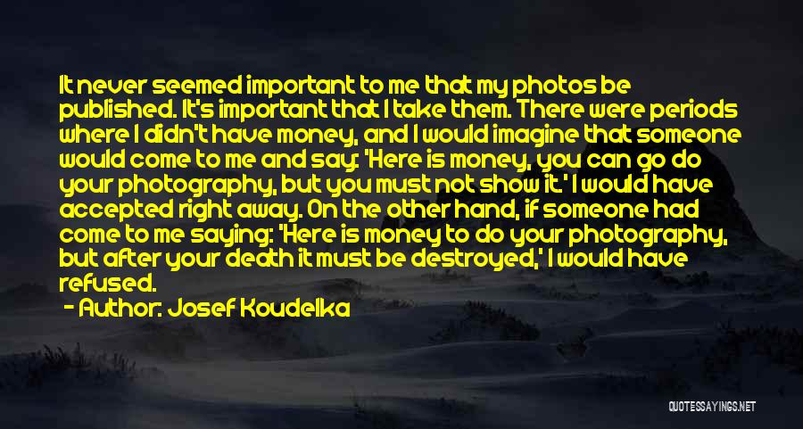 Take Photos Quotes By Josef Koudelka