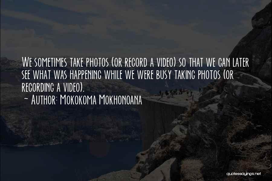 Take Photos Quotes By Mokokoma Mokhonoana