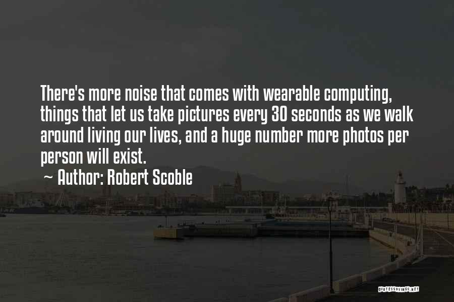Take Photos Quotes By Robert Scoble