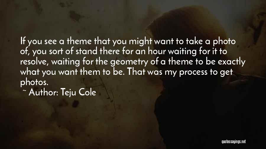 Take Photos Quotes By Teju Cole
