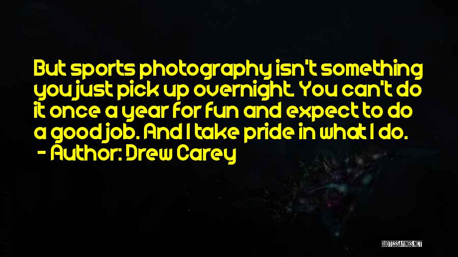 Take Pride In Your Job Quotes By Drew Carey