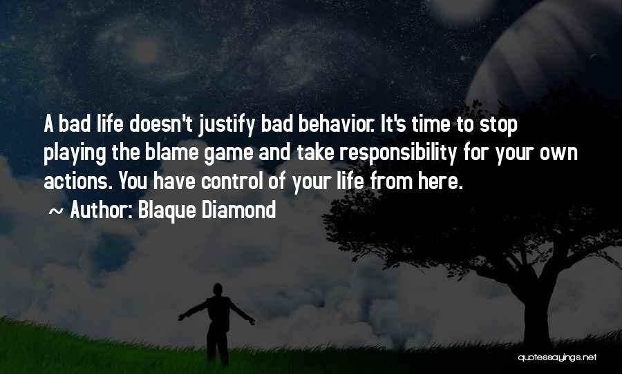 Take Responsibility For Your Own Actions Quotes By Blaque Diamond