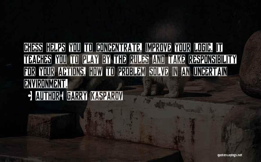 Take Responsibility For Your Own Actions Quotes By Garry Kasparov