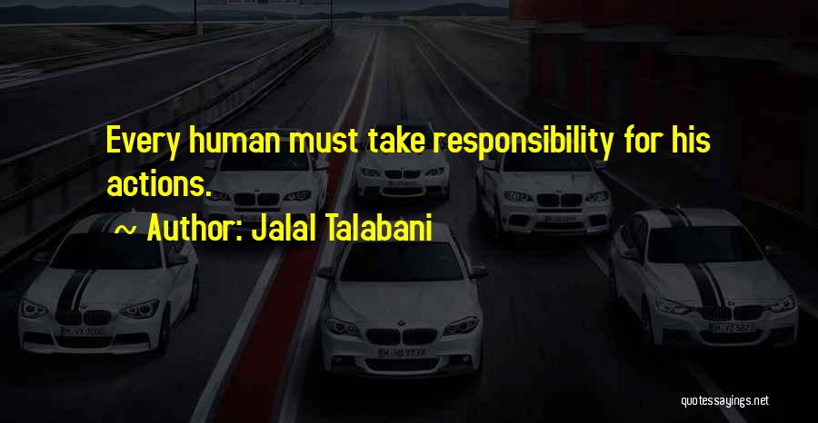Take Responsibility For Your Own Actions Quotes By Jalal Talabani