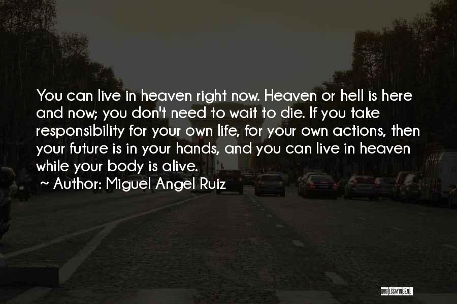 Take Responsibility For Your Own Actions Quotes By Miguel Angel Ruiz