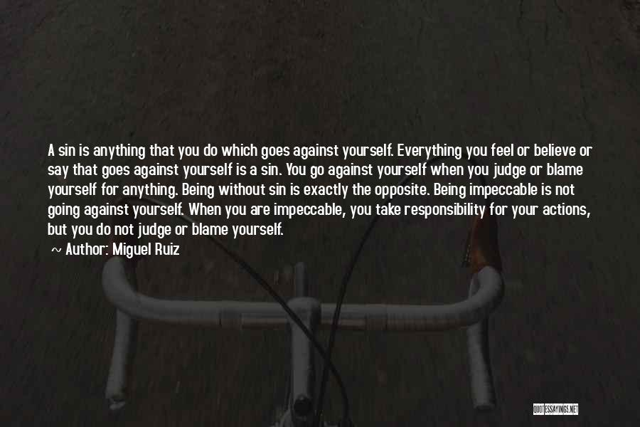 Take Responsibility For Your Own Actions Quotes By Miguel Ruiz