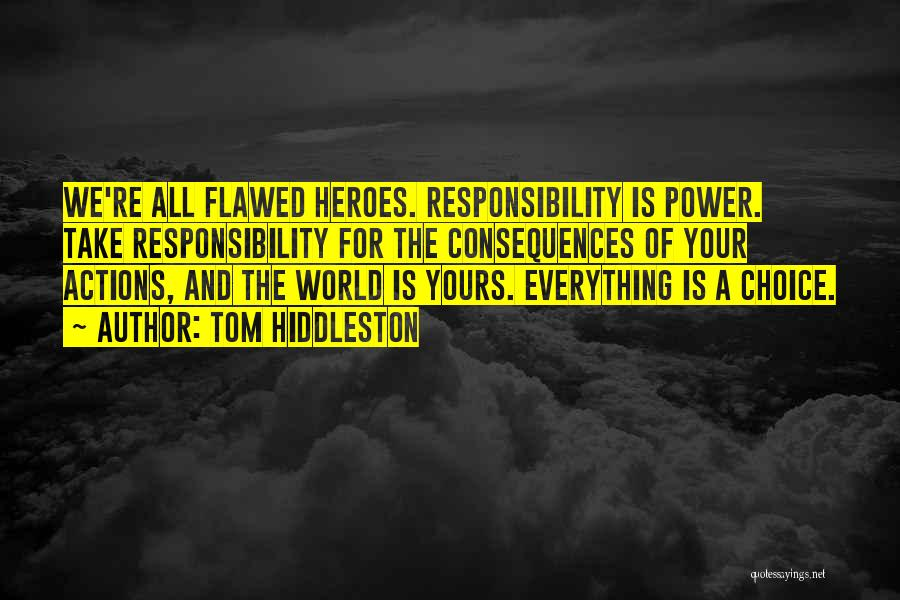 Take Responsibility For Your Own Actions Quotes By Tom Hiddleston