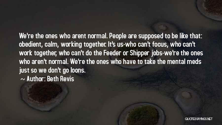 Take Your Meds Quotes By Beth Revis