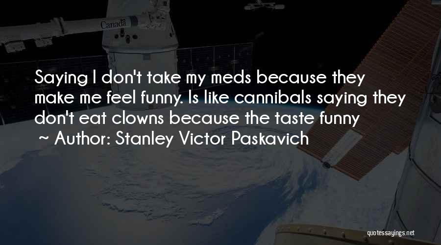 Take Your Meds Quotes By Stanley Victor Paskavich