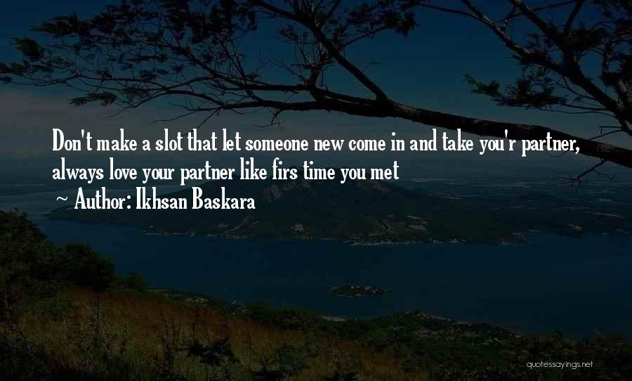 Take Your Time Love Quotes By Ikhsan Baskara