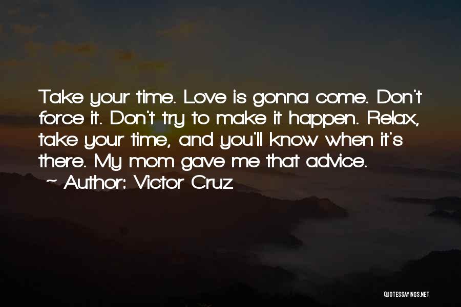 Take Your Time Love Quotes By Victor Cruz