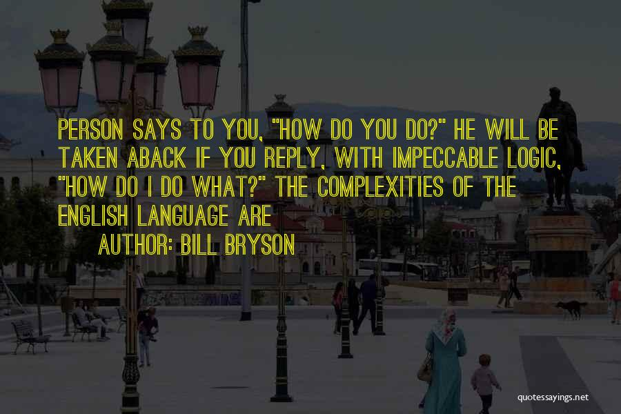 Taken Aback Quotes By Bill Bryson