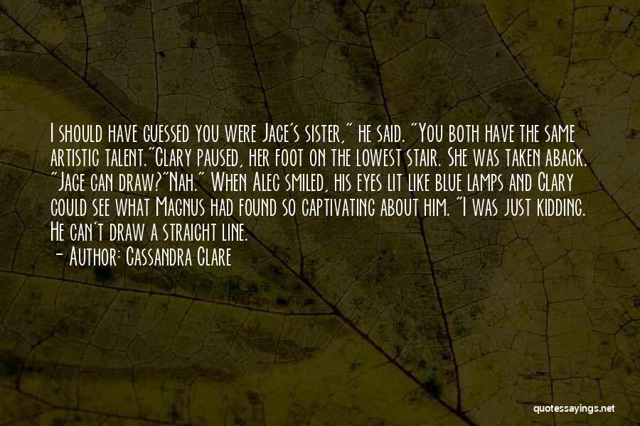 Taken Aback Quotes By Cassandra Clare