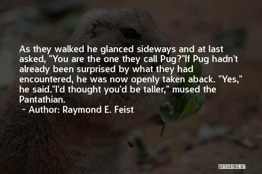 Taken Aback Quotes By Raymond E. Feist