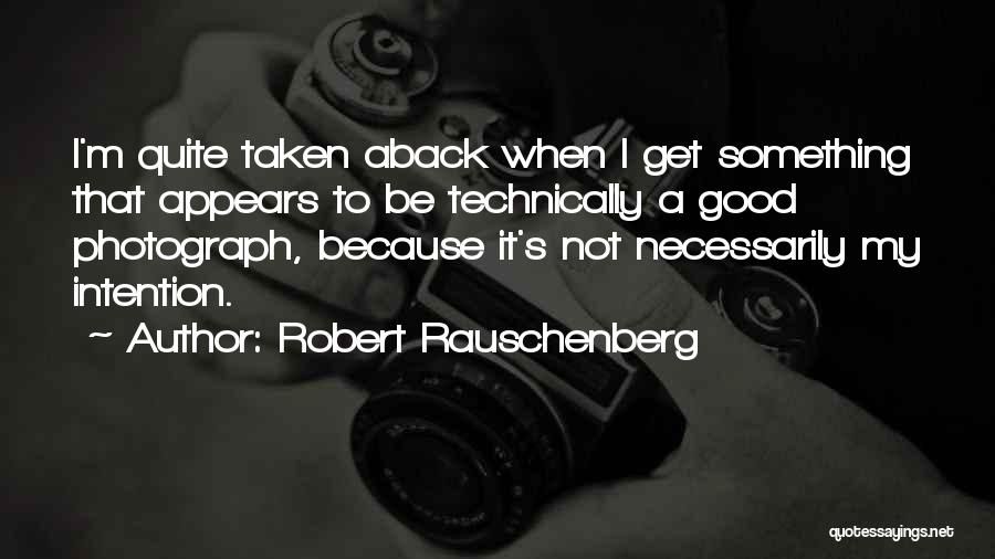 Taken Aback Quotes By Robert Rauschenberg
