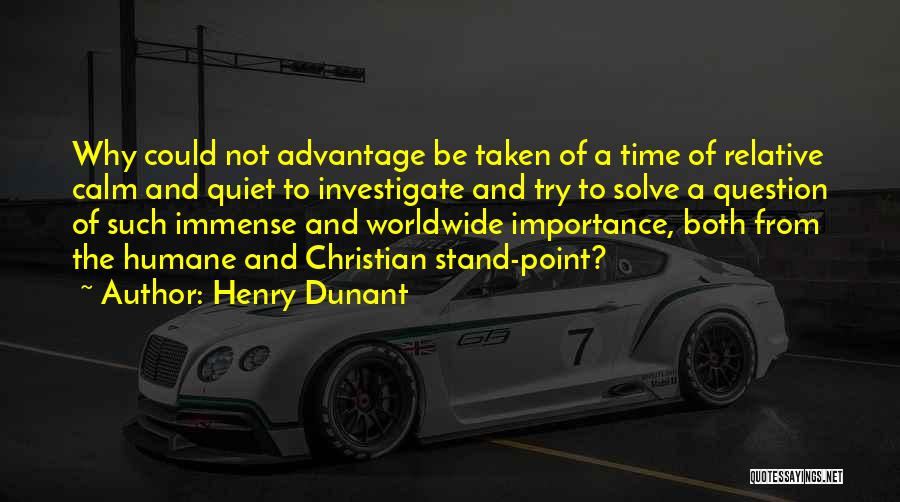 Taken Advantage Off Quotes By Henry Dunant
