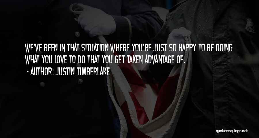 Taken Advantage Off Quotes By Justin Timberlake