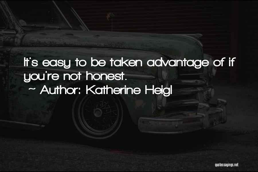 Taken Advantage Off Quotes By Katherine Heigl