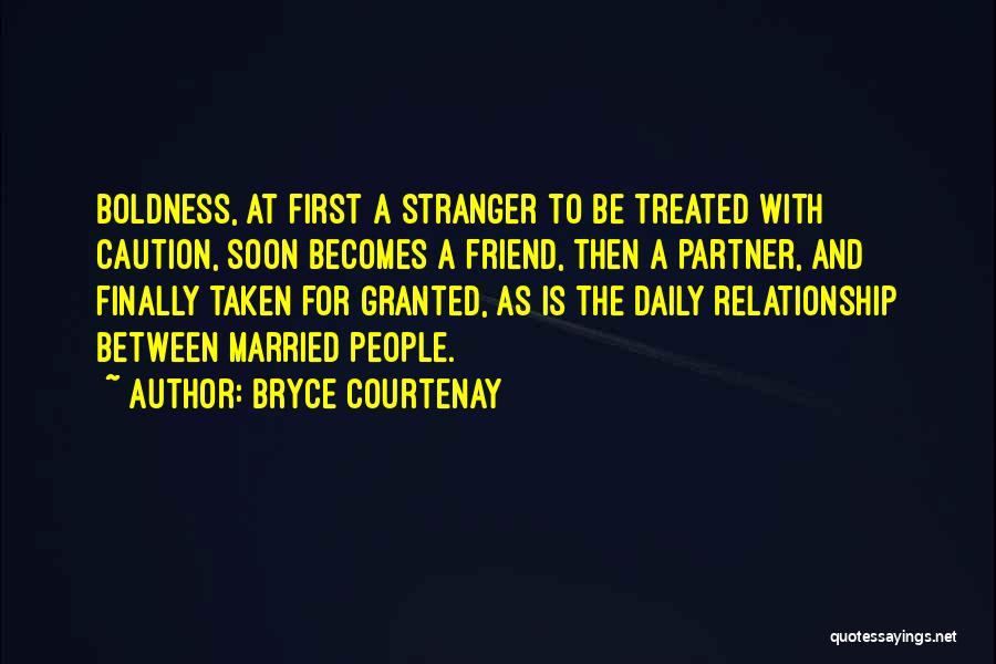 Taken For Granted Relationship Quotes By Bryce Courtenay