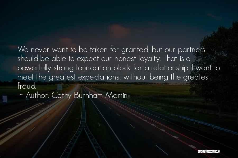 Taken For Granted Relationship Quotes By Cathy Burnham Martin