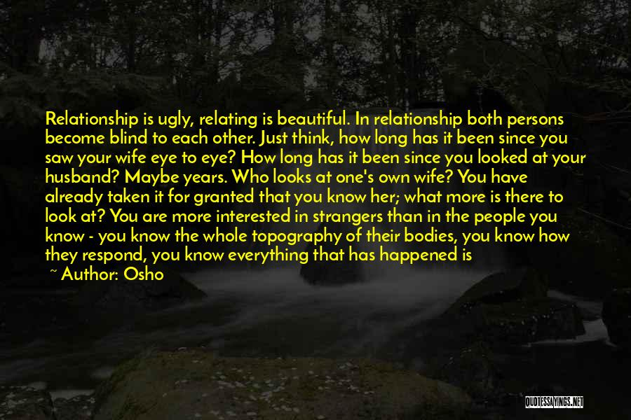 Taken For Granted Relationship Quotes By Osho