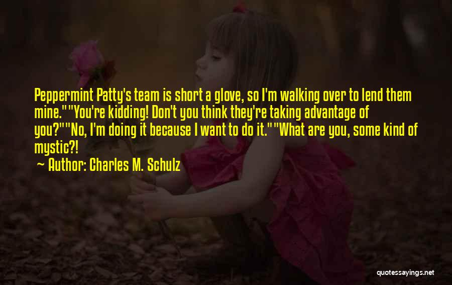 Taking Advantage Of Someone Quotes By Charles M. Schulz
