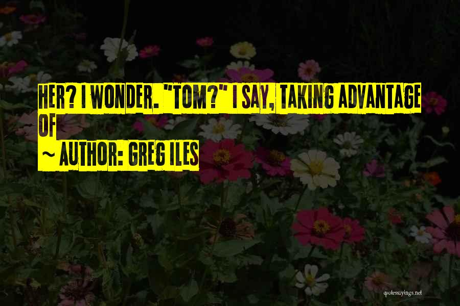 Taking Advantage Of Someone Quotes By Greg Iles