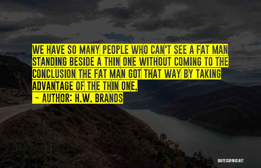 Taking Advantage Of Someone Quotes By H.W. Brands