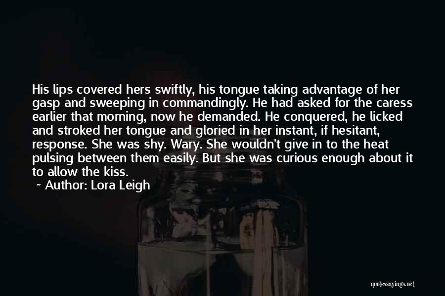 Taking Advantage Of Someone Quotes By Lora Leigh