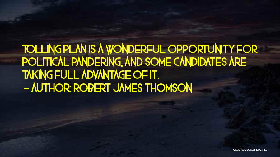 Taking Advantage Of Someone Quotes By Robert James Thomson