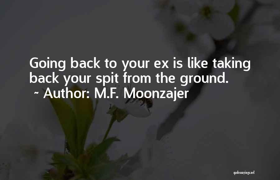 Taking Back Your Ex Quotes By M.F. Moonzajer