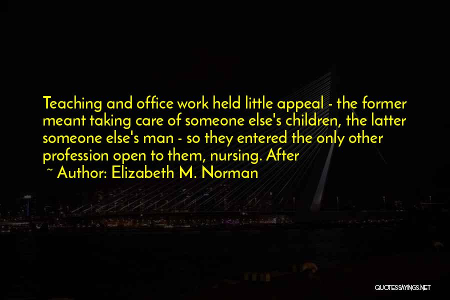 Taking Care Of Someone Quotes By Elizabeth M. Norman