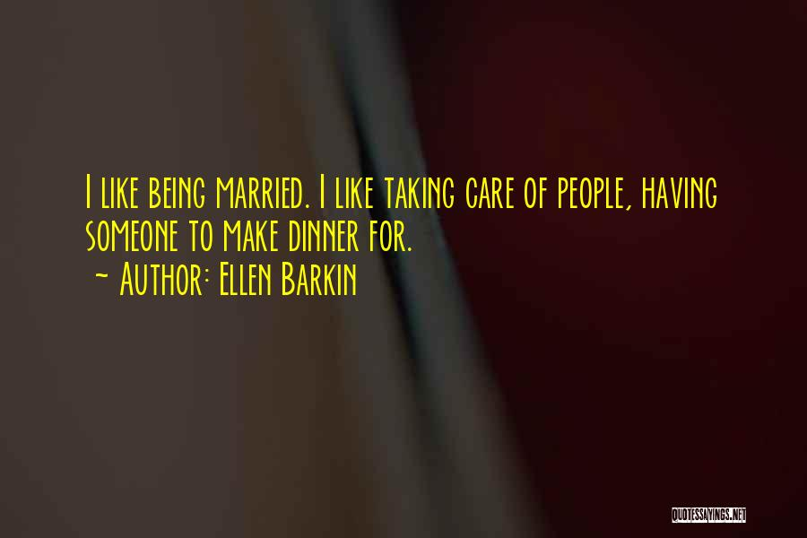 Taking Care Of Someone Quotes By Ellen Barkin