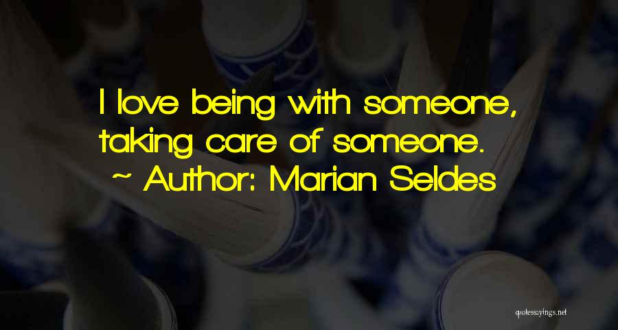 Taking Care Of Someone Quotes By Marian Seldes