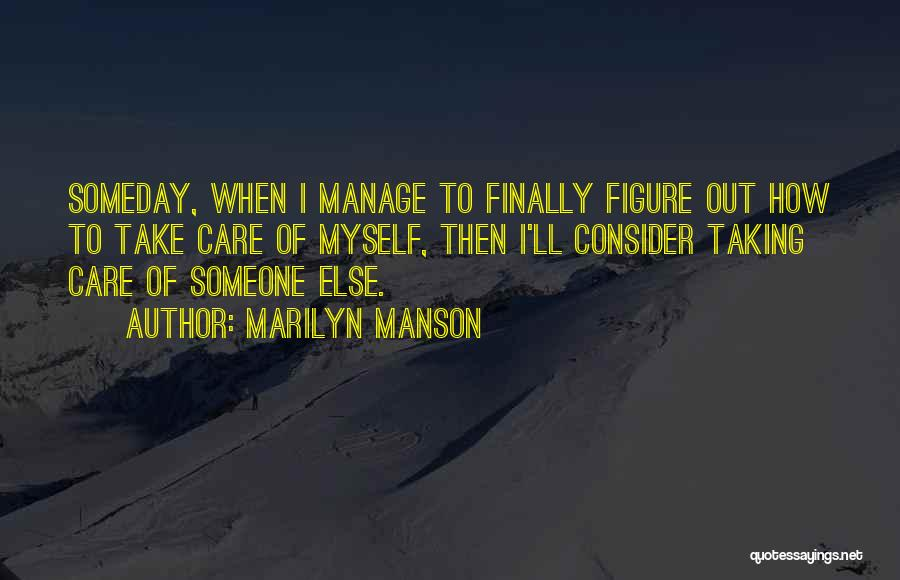Taking Care Of Someone Quotes By Marilyn Manson