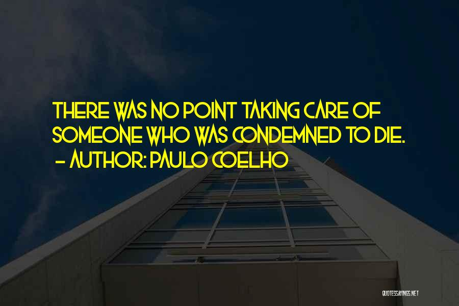 Taking Care Of Someone Quotes By Paulo Coelho