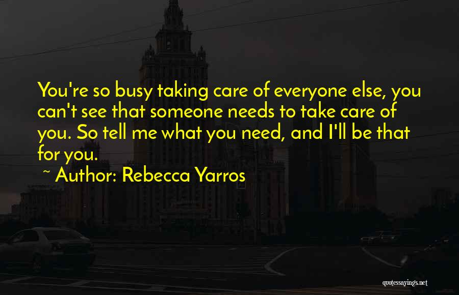 Taking Care Of Someone Quotes By Rebecca Yarros
