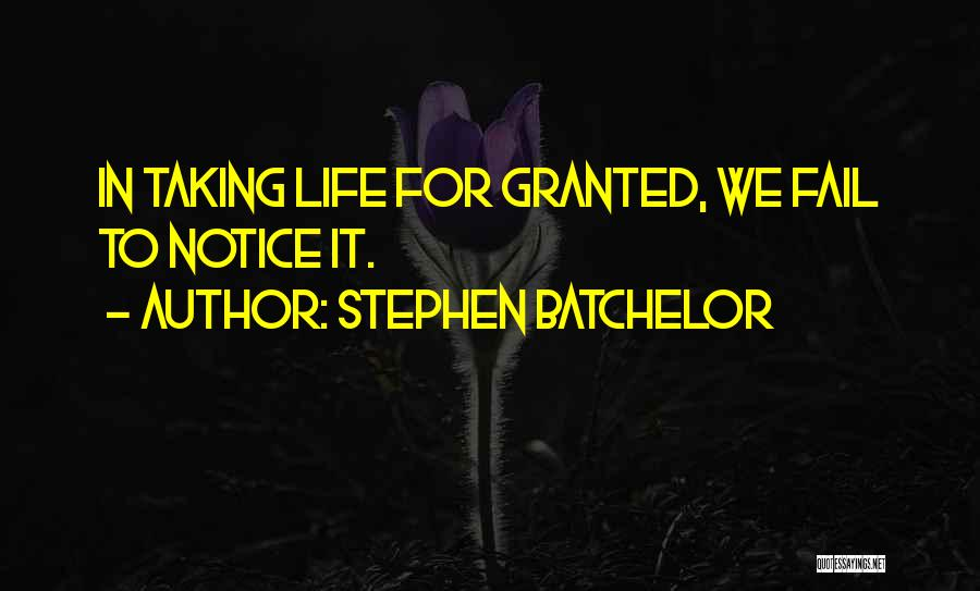 Taking Her For Granted Quotes By Stephen Batchelor