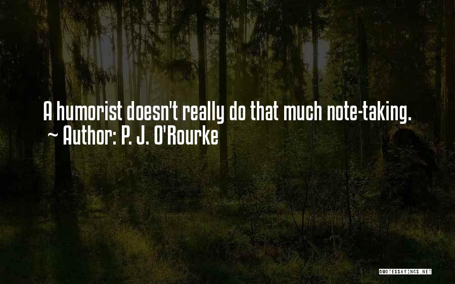 Taking Note Quotes By P. J. O'Rourke