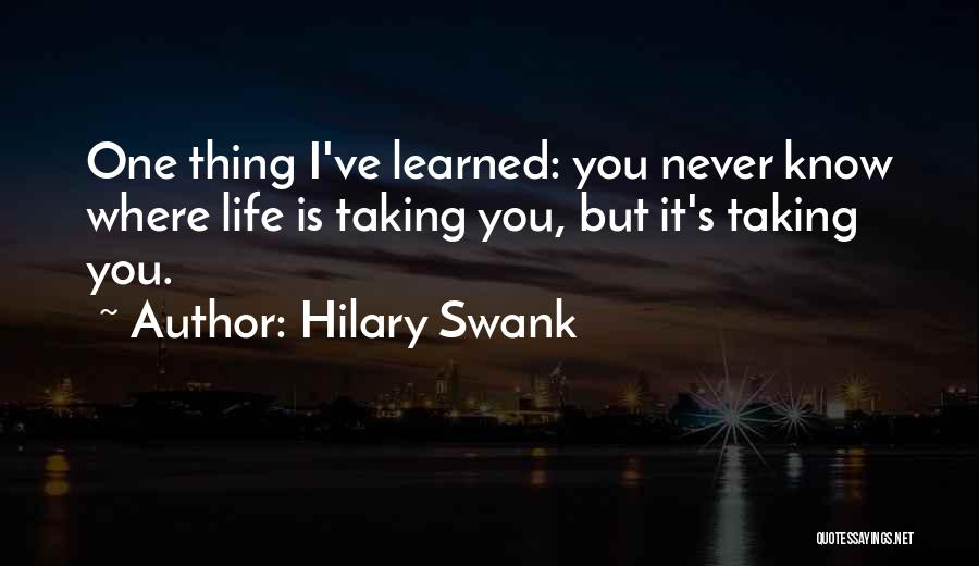 Taking One's Life Quotes By Hilary Swank