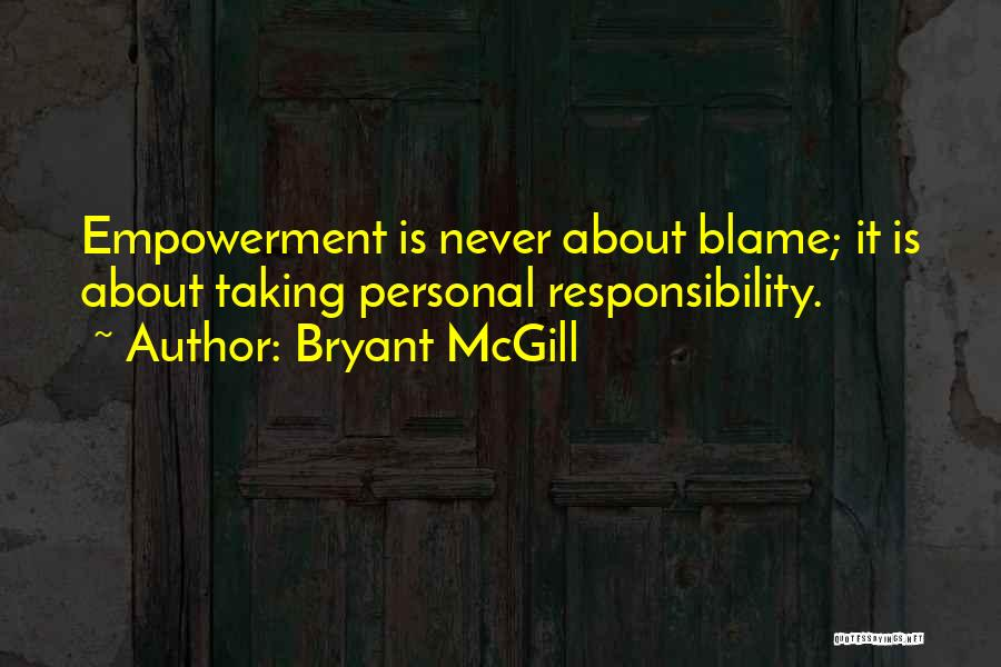 Taking Personal Responsibility Quotes By Bryant McGill