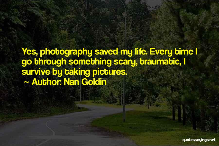 Taking Pictures Of Life Quotes By Nan Goldin