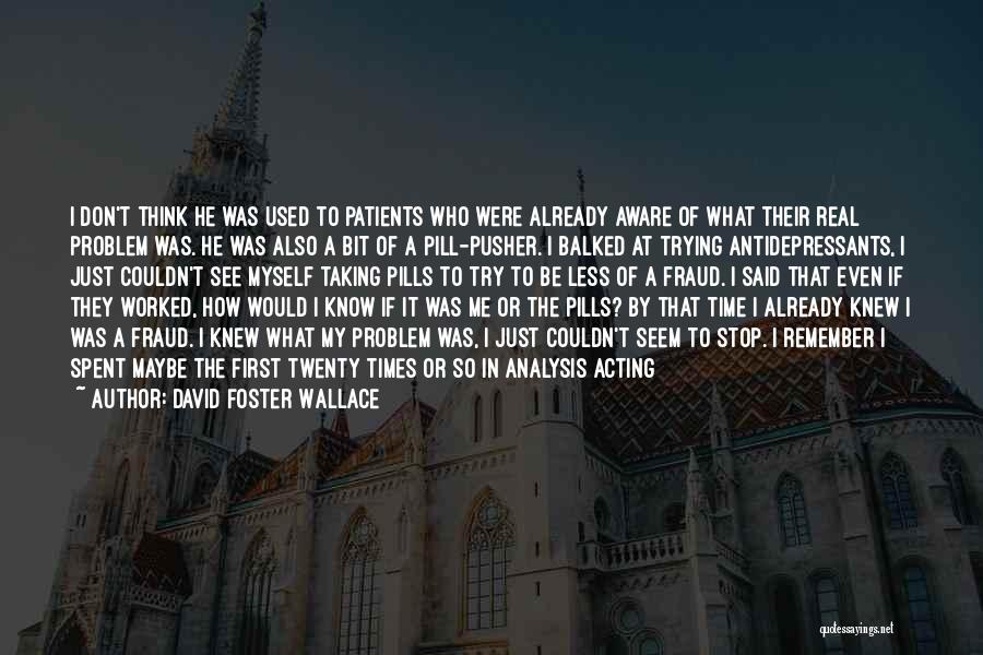 Taking Pills Quotes By David Foster Wallace