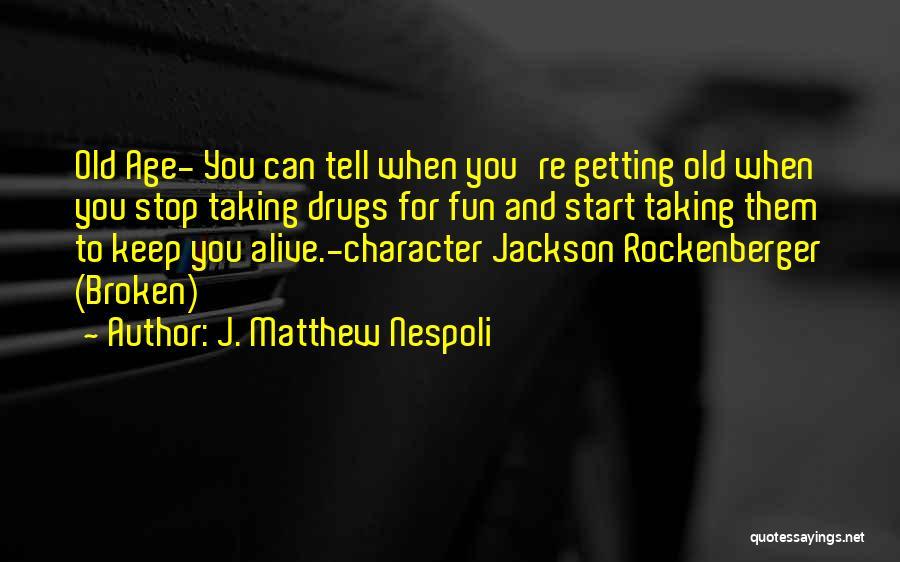Taking Pills Quotes By J. Matthew Nespoli