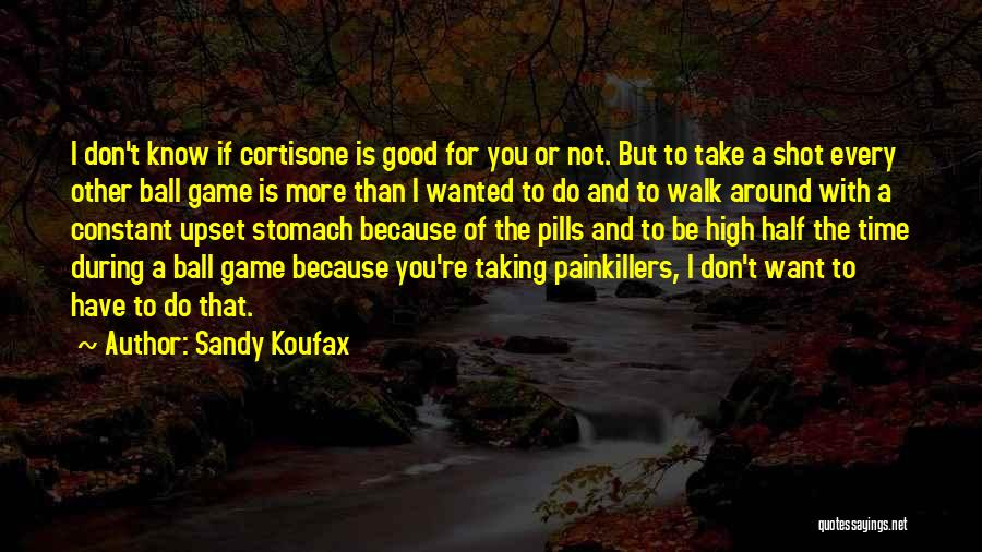 Taking Pills Quotes By Sandy Koufax
