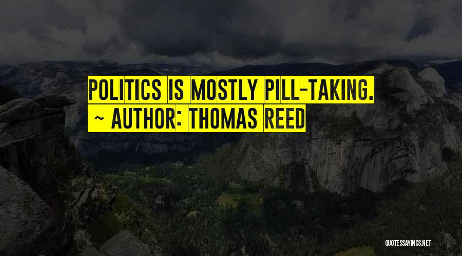 Taking Pills Quotes By Thomas Reed