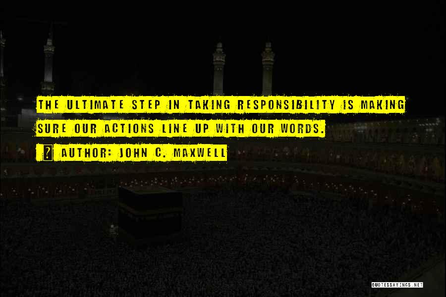 Taking Responsibility For Your Words Quotes By John C. Maxwell
