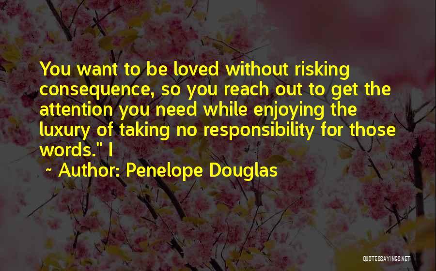 Taking Responsibility For Your Words Quotes By Penelope Douglas