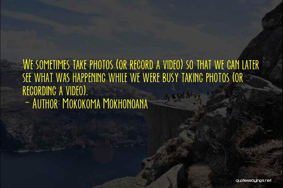 Taking Selfies Quotes By Mokokoma Mokhonoana